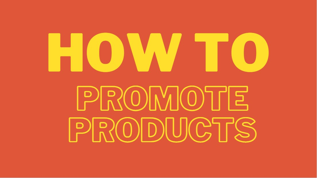 How to promote products